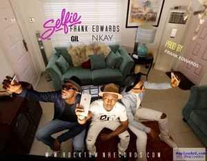 Frank Edwards - Selfie ft. Gil Joe & Nkay